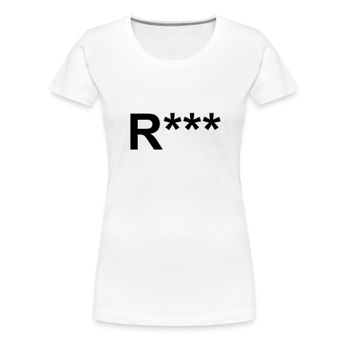 R*** Black Font Female - Women's Premium T-Shirt