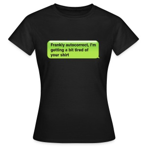 Frankly Autocorrect - Women's T-Shirt