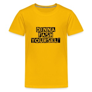 Dinna fash yoursel' Teenage Classic T-shirt - Teenage Premium T-Shirt