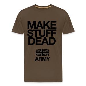 ARMY: MAKE STUFF DEAD (Khaki) - Men's Premium T-Shirt