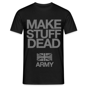 ARMY: MAKE STUFF DEAD (Black) - Men's T-Shirt