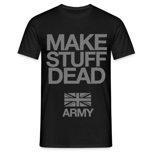 ARMY: MAKE STUFF DEAD (Black) - Men's T-Shirt