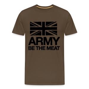 ARMY: BE THE MEAT (Khaki) - Men's Premium T-Shirt