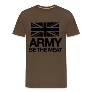 ARMY: BE THE MEAT (Khaki) - Men's Premium T-Shirt