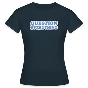 Question Everything - Women's T-Shirt