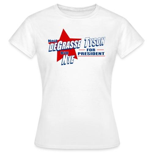 Neil deGrasse Tyson and Bill Nye for President  - Women's T-Shirt