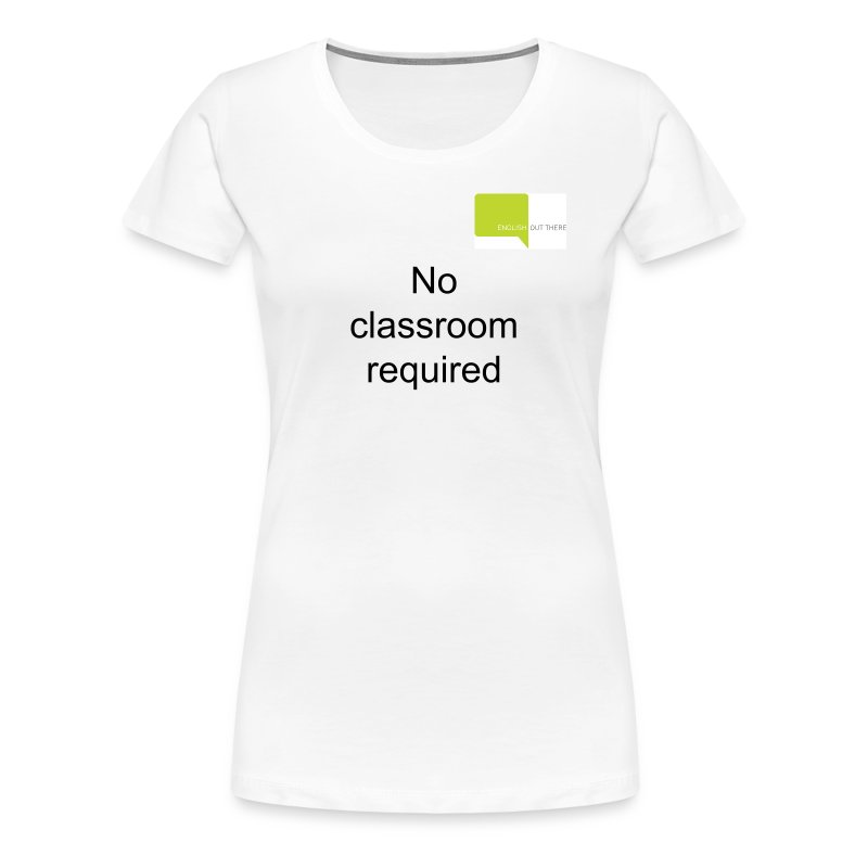 No classroom required - Women's Premium T-Shirt