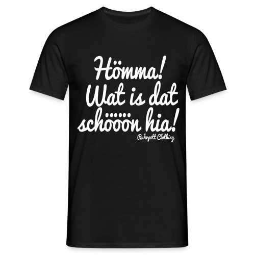 Hömma, wat is dat schöön hia! - T-Shirt - Männer T-Shirt