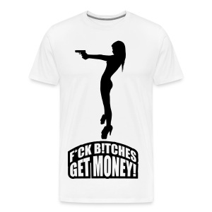 F*ck B!tches Get Money ! - T-shirt Premium Homme