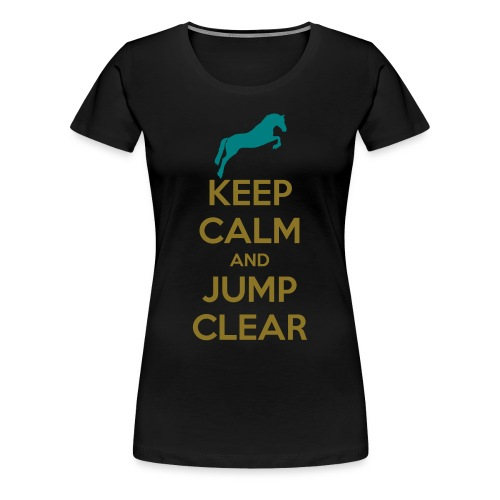 Keep Calm and Jump Clear T-Shirt - Women's Premium T-Shirt