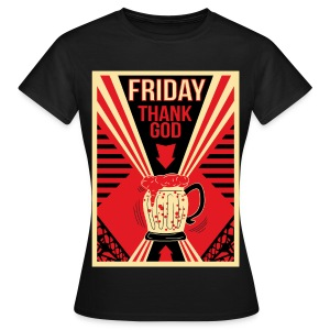 Friday, Thank God ! - T-shirt Femme
