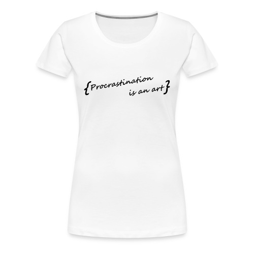 Procrastination - Women's Premium T-Shirt