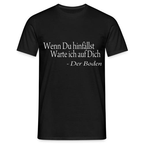 Wenn Du hinfällst... - Männer T-Shirt