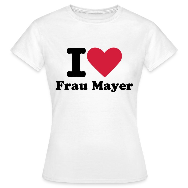 I LOVE Frau Mayer - Frauen T-Shirt