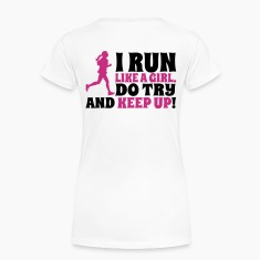 I run like a girl. Do try and keep up! T-Shirts