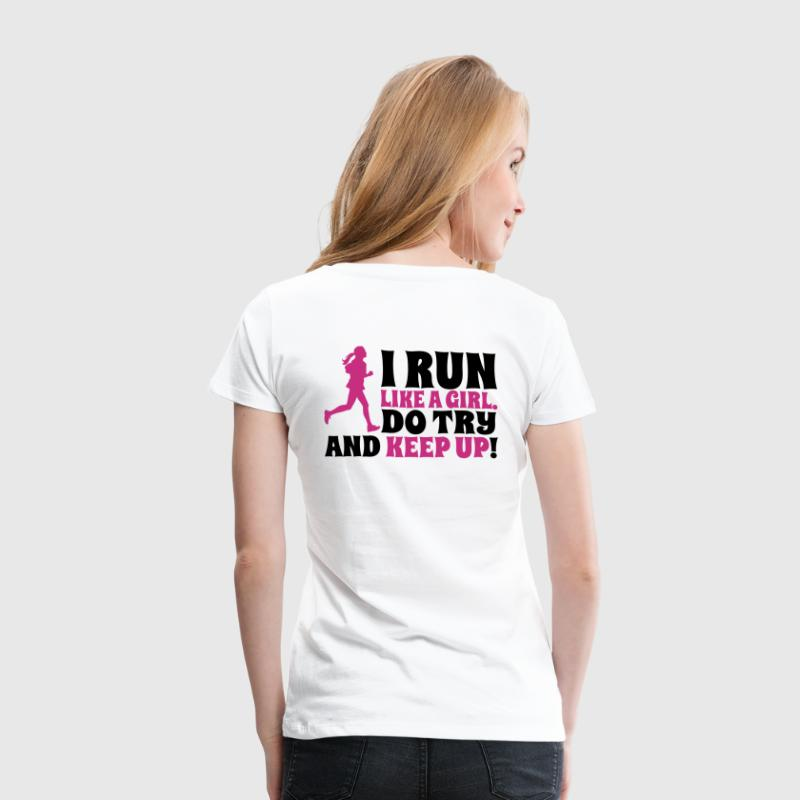 I run like a girl. Do try and keep up! Camisetas - Camiseta premium mujer