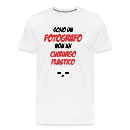 Sono un Fotografo non un Chirurgo Plastico - Maglietta Premium da uomo