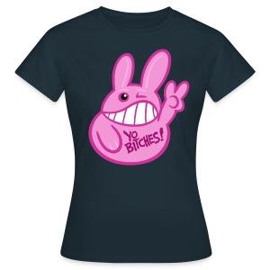 YO BITCHES! (rund) Girls - Frauen T-Shirt