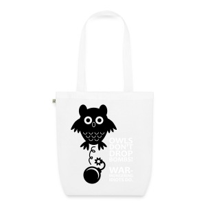 Owls don´t drop bombs! Warmongering idiots do. - EarthPositive Tote Bag
