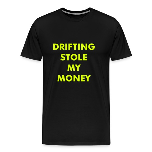 Drifting stole my money (neongul) - Premium T-skjorte for menn