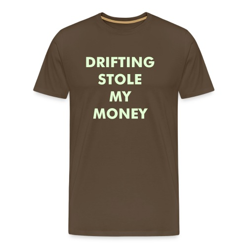 Drifting stole my money (sjølvlysande) - Premium T-skjorte for menn