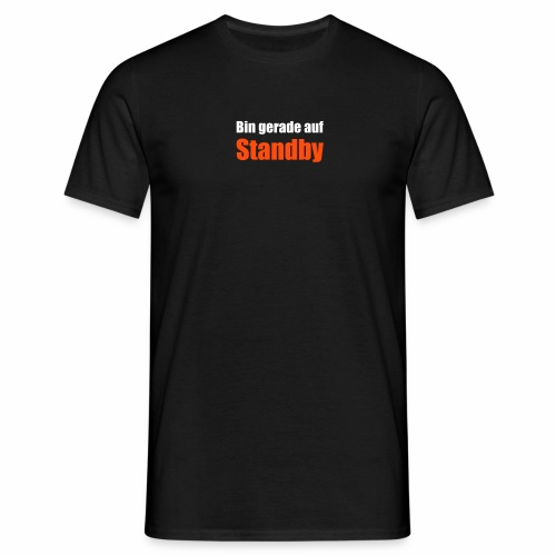 Bin gerade auf Standby - Männer T-Shirt