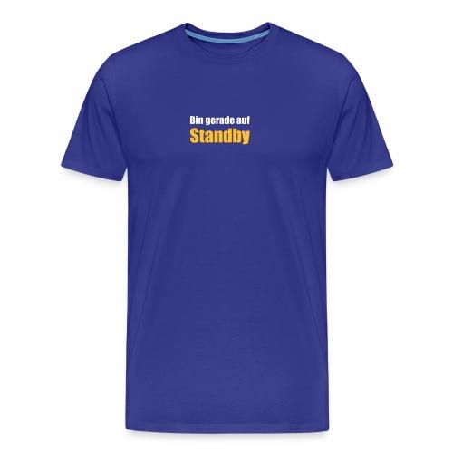 Bin gerade auf Standby - Männer Premium T-Shirt