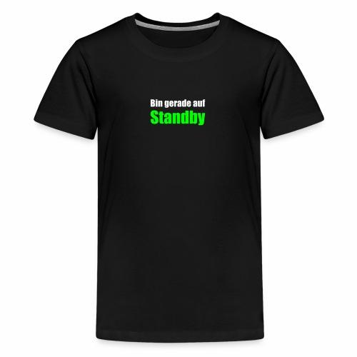 Bin gerade auf Standby - Teenager Premium T-Shirt
