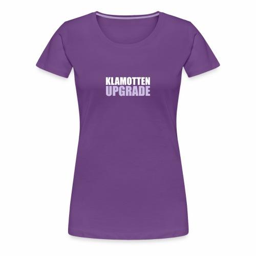 KLAMOTTEN UPGRADE - Frauen Premium T-Shirt