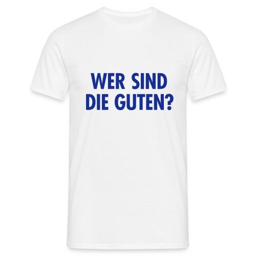 Wer sind die Guten? - Männer T-Shirt