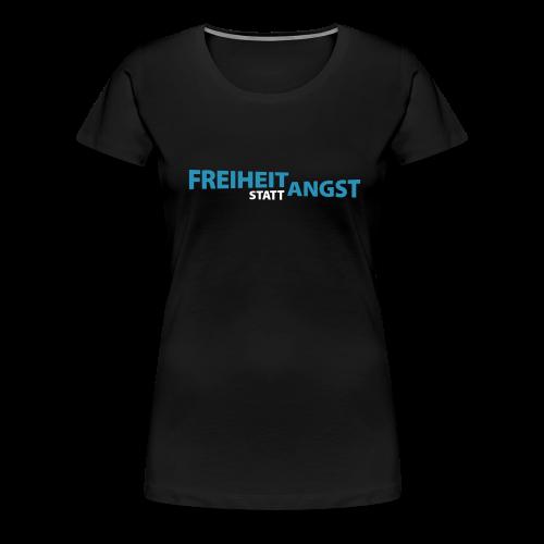 Freiheit statt Angst - Frauen Premium T-Shirt