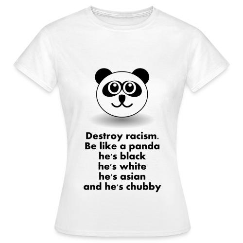 PANDA : Destroy racisme - T-shirt Femme