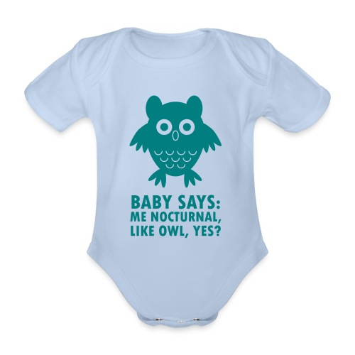 Baby says: Me nocturnal like owl, yes? - Organic Short-sleeved Baby Bodysuit