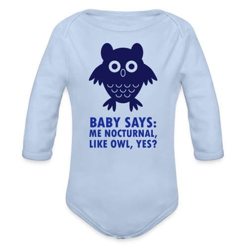 Baby says: Me nocturnal like owl, yes? - Organic Longsleeve Baby Bodysuit