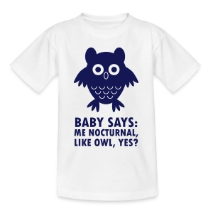Baby says: Me nocturnal like owl, yes? - Kids' T-Shirt