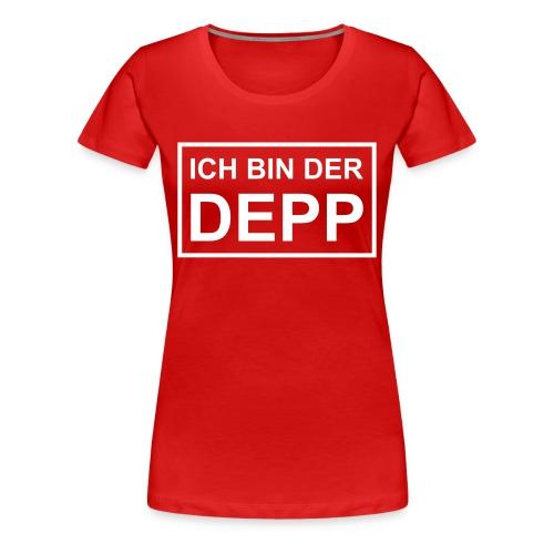 Ich bin der Depp - Schild - Frauen Premium T-Shirt