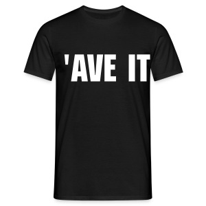 'Ave it! - Men's T-Shirt