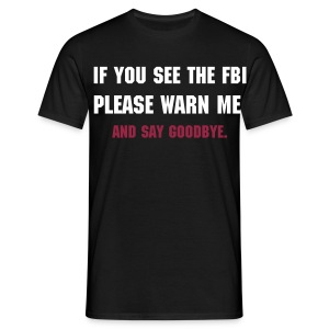 If you see the FBI please warn me. - Men's T-Shirt
