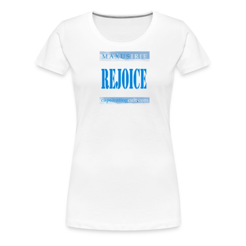 Captivating Cult - Rejoice - Women's Premium T-Shirt