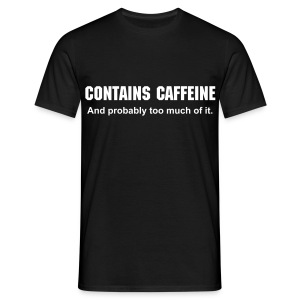 CONTAINS CAFFEINE: And probably too much. - Men's T-Shirt