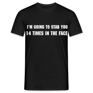 I'M GOING TO STAB YOU 14 TIMES IN THE FACE. - Men's T-Shirt