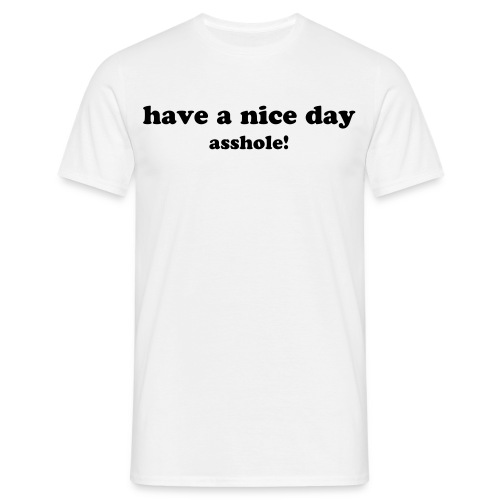have a nice day - Mannen T-shirt
