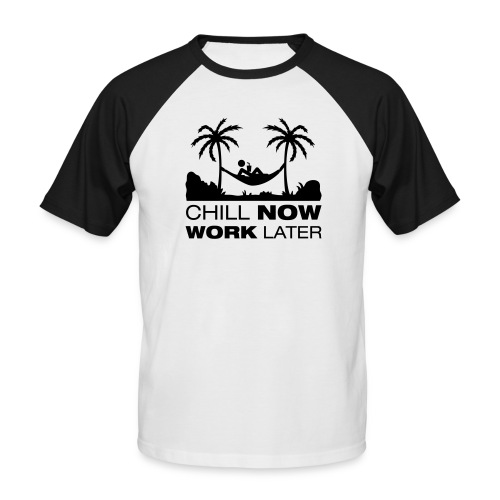 Chill Now Work Later - Men's Baseball T-Shirt
