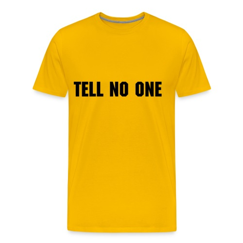 Tell no one t-shirt - Men's Premium T-Shirt