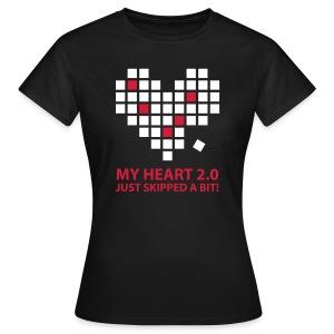 My heart 2.0 just skipped a bit! - Women's T-Shirt