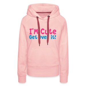 cute get over - Women's Premium Hoodie