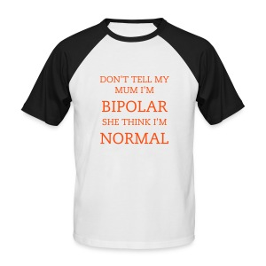 DON T TELL MY MUM I M BIPOLAR SHE THINK IM NORMAL - T-shirt baseball manches courtes Homme