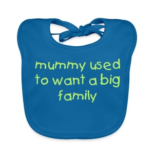 Mummy Used to want a big family - Baby Organic Bib