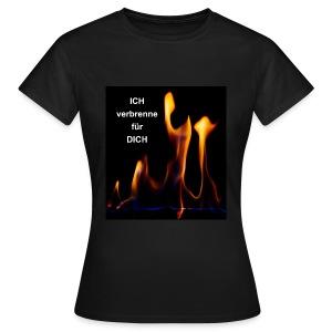 Ich verbrenne vor Liebe - Frauen T-Shirt