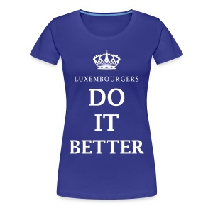Luxembourgers do it better - Women's Premium T-Shirt